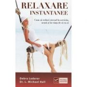 Relaxare instantanee - Debra Lederer, dr. L. Michael Hall