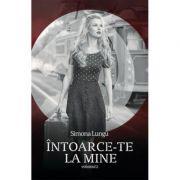 Intoarce-te la mine Vol. II - Simona Lungu, ed 2019
