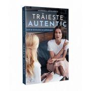 Traieste autentic - Andreea Savulescu