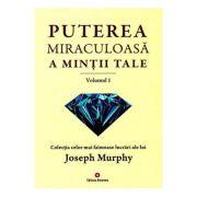 Puterea miraculoasa a mintii tale Vol. 1 - Joseph Murphy