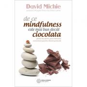 De ce mindfulness este mai bun decât ciocolata. David Michie