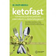 Ketofast. Combină puterea postului intermitent cu dieta ketogenică. Joseph Mercola