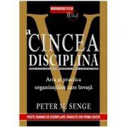 A cincea disciplina. Arta si practica organizatiilor care invata.