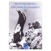 Explorari in enigmatic vol. 3 - Dan Corneliu Braneanu
