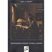 Nostradamus prezice viitorul Europei - Karl E. Krafft