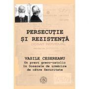 Persecutie si rezistenta. Vasile Cesereanu