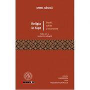 Religia în fapt. Studii, schiţe şi momente