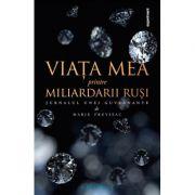 Viaţa mea printre miliardarii ruşi - Marie Freyssac