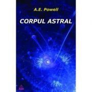 Corpul Astral - Arthur E. Powell