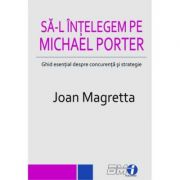 Sa-l intelegem pe Michael Porter - Joan Magretta