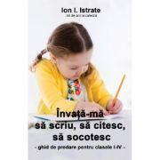 Invata-ma sa scriu, sa citesc, sa socotesc - Ion I. Istrate