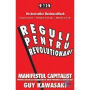 Reguli pentru revolutionari - Guy Kawasaki, Michele Moreno