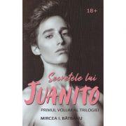Secretele lui Juanito Vol. 1 - Mircea I. Batranu
