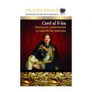 Carol al II-lea. Suveranul controversat și iubirile lui interzise - Boerescu Dan-Silviu