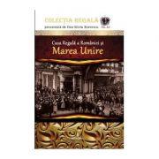 Casa Regală a României și Marea Unire - Boerescu Dan-Silviu