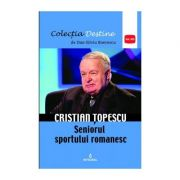 Cristian Țopescu – Seniorul sportului românesc - Boerescu Dan-Silviu
