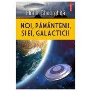 Noi, pamantenii, si ei, galacticii - Florin Gheorghita