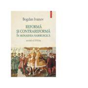 Reforma si Contrareforma in Monarhia Habsburgica. Secolul al XVI-lea