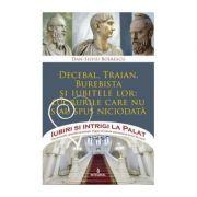 Decebal, Traian, Burebista și iubitele lor: lucrurile care nu s-au spus niciodată - Boerescu Dan-Silviu
