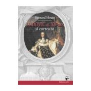 Ludovic al XV-ea si curtea sa -  Bernard Hours