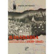 Basarabia in timpul celui de-al doilea razboi mondial (1939-1945) - Anatol Petrencu