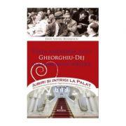 Viața amoroasă a lui Gheorghiu-Dej și a familiei lui politice - Boerescu Dan-Silviu
