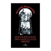 Istoria în roșu și negru. Crime, pedepse și execuții banditești - Boerescu Dan-Silviu