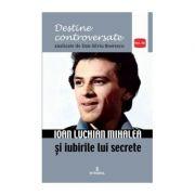 Ioan Luchian Mihalea și iubirile lui secrete - Boerescu Dan-Silviu