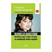 Mihaela Runceanu. Victima unei crime stranii, cu complicații erotice neștiute - Boerescu Dan-Silviu