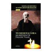 Monseniorul Ghika, un aristocrat în Gulagul Valah - Theodorescu Silvan