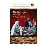 Nunțile regale de la Carol I la Principele Nicolae Colecția REGALĂ vol. XIII - Boerescu Dan-Silviu