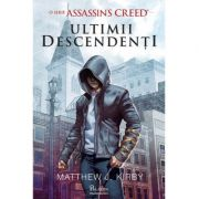 Assassin's Creed. Ultimii descendenți - Matthew J. Kirby