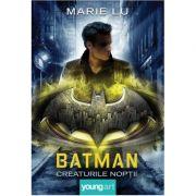 Batman. Creaturile Nopții - Marie Lu
