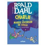 Charlie și Marele Ascensor de Sticlă - Roald Dahl