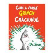 Cum a furat Grinch Crăciunul - Dr. Seuss