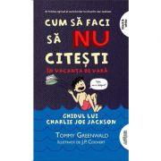 Cum să faci să NU citești în vacanța de vară: Ghidul lui Charlie Joe Jackson #3 - Tommy Greenwald