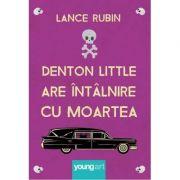 Denton Little are întâlnire cu Moartea - Lance Rubin