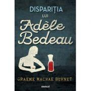 Dispariţia lui Adèle Bedeau - Graeme Macrae Burnet
