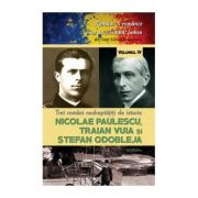 Trei români nedrepățiți de istorie. Nicolae Paulescu, Traian Vuia și Ștefan Odobleja - Boerescu Dan-Silviu