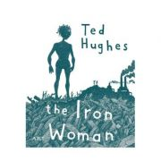 Femeia de Fier (The Iron Woman). Ediție bilingvă - Ted Hughes