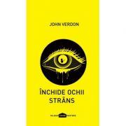 Închide ochii strâns - John Verdon