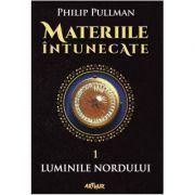 Materiile întunecate (I). Luminile Nordului - Philip Pullman