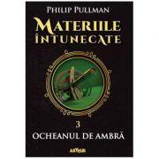 Materiile întunecate III: Ocheanul de ambră - Philip Pullman
