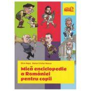 Mică enciclopedie a României pentru copii - Silviu Neguț, Marius-Cristian Neacșu