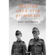 Murind când vine primăvara - Ralf Rothmann