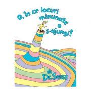 O, în ce locuri minunate o s-ajungi! - Dr. Seuss