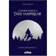 O istorie secretă a Ţării Vampirilor I: Cartea Pricoliciului - Adina Popescu