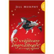 O vrăjitoare îngrozitoare și o vrajă nefastă - Jill Murphy