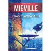 Orașul Ambasadei - China Miéville