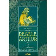 Regele Arthur IV: O lumânare în bătaia vântului - T. H. White